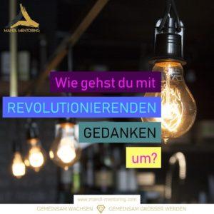 Wie gehst du mit revolutionierenden Gedanken um?